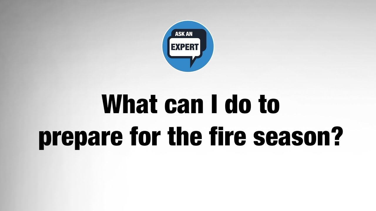 Ask an Expert: How Can I Prep for Fire Season?