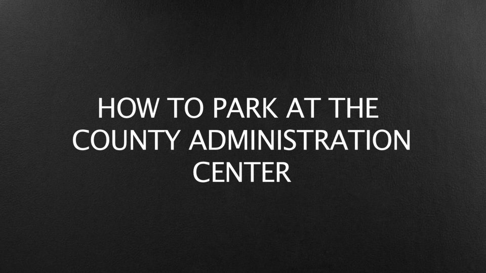 Now You Know – Parking at the County Administration Center