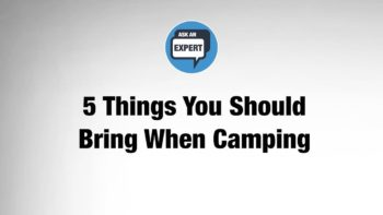 VIDEO: Ask An Expert: 5 Things To Bring When Camping